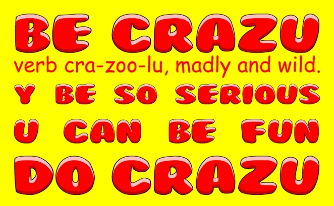Be Crazy, Do Crazy!